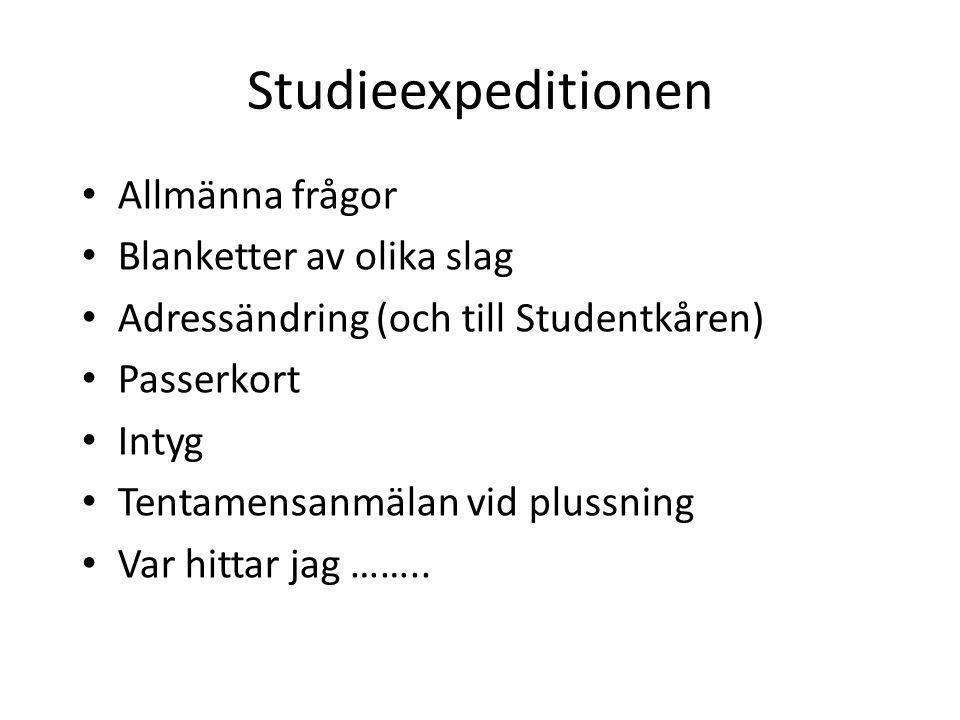 Studieexpeditionen Allmänna frågor Blanketter av olika slag Adressändring (och till Studentkåren) Passerkort Intyg Tentamensanmälan vid plussning Var