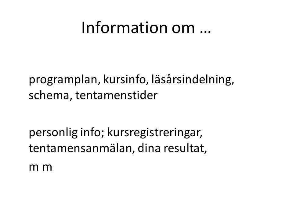 Information om … programplan, kursinfo, läsårsindelning, schema, tentamenstider personlig info; kursregistreringar, tentamensanmälan, dina resultat, m