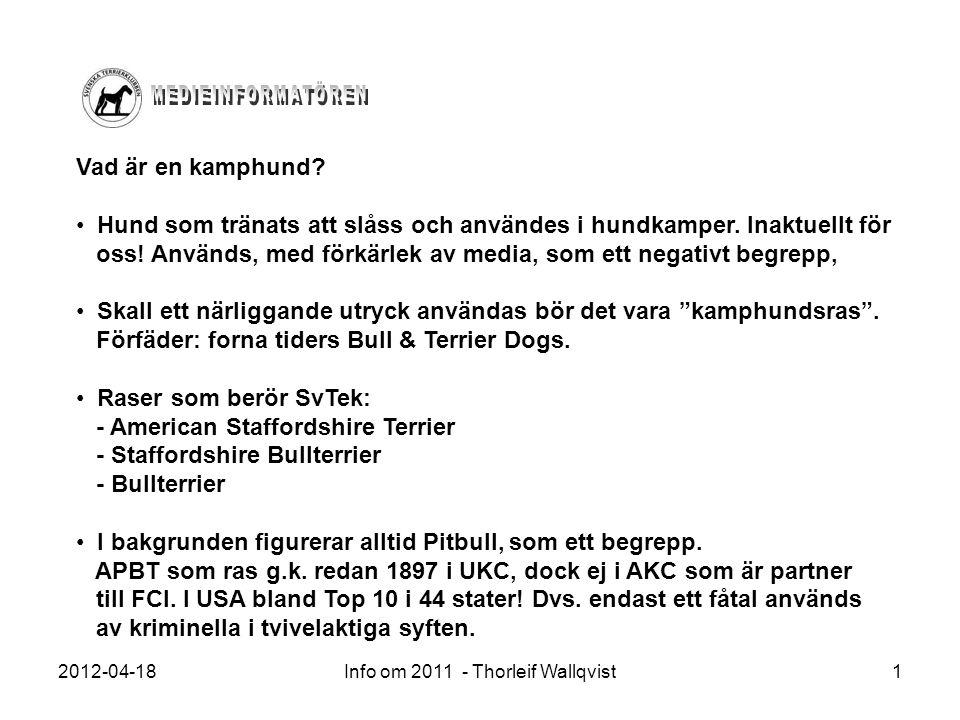 2012-04-18Info om 2011 - Thorleif Wallqvist1 Vad är en kamphund? Hund som tränats att slåss och användes i hundkamper. Inaktuellt för oss! Används, me