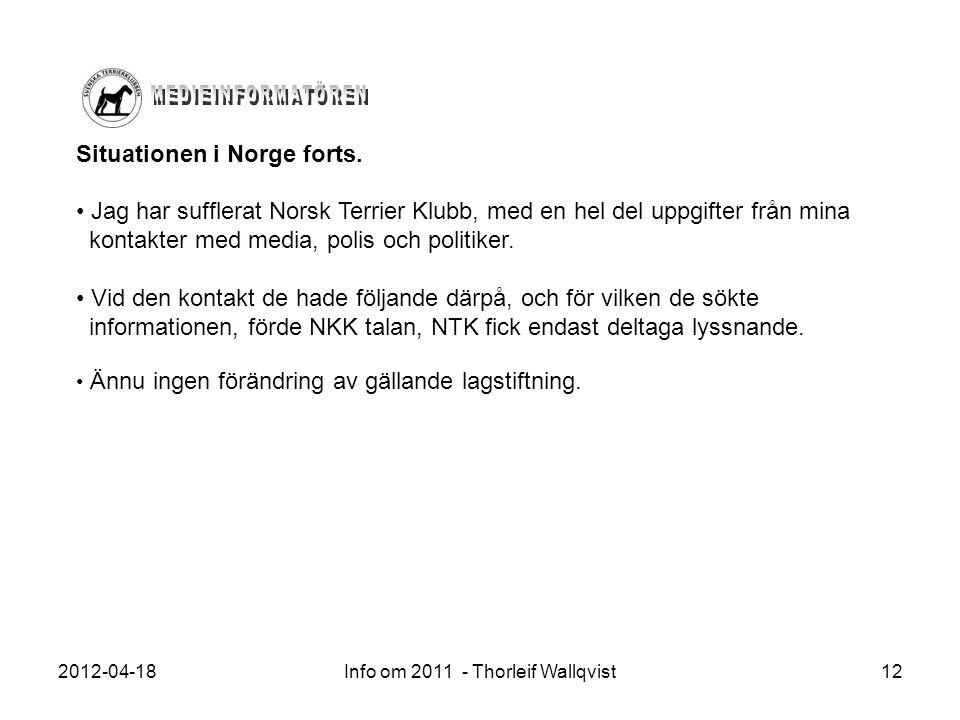 2012-04-18Info om 2011 - Thorleif Wallqvist12 Situationen i Norge forts. Jag har sufflerat Norsk Terrier Klubb, med en hel del uppgifter från mina kon