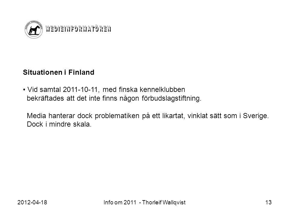 2012-04-18Info om 2011 - Thorleif Wallqvist13 Situationen i Finland Vid samtal 2011-10-11, med finska kennelklubben bekräftades att det inte finns någ