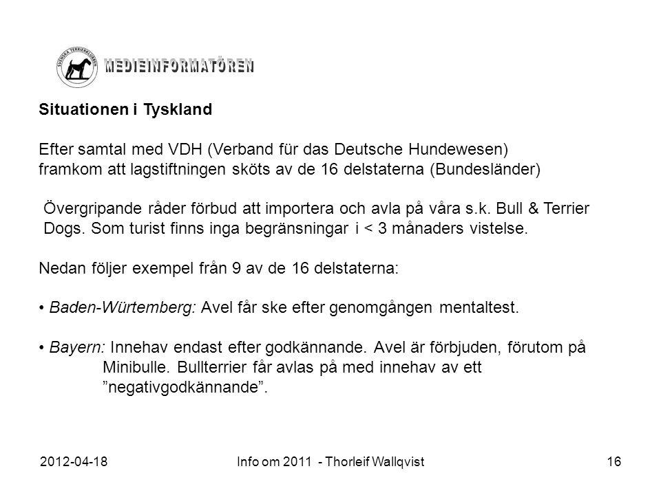 2012-04-18Info om 2011 - Thorleif Wallqvist16 Situationen i Tyskland Efter samtal med VDH (Verband für das Deutsche Hundewesen) framkom att lagstiftni