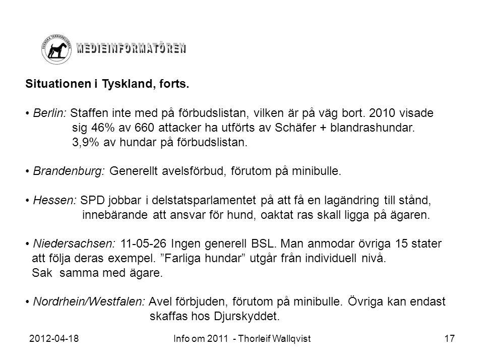 2012-04-18Info om 2011 - Thorleif Wallqvist17 Situationen i Tyskland, forts. Berlin: Staffen inte med på förbudslistan, vilken är på väg bort. 2010 vi