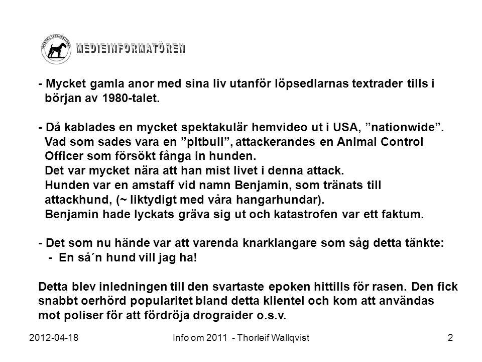 2012-04-18Info om 2011 - Thorleif Wallqvist2 - Mycket gamla anor med sina liv utanför löpsedlarnas textrader tills i början av 1980-talet. - Då kablad