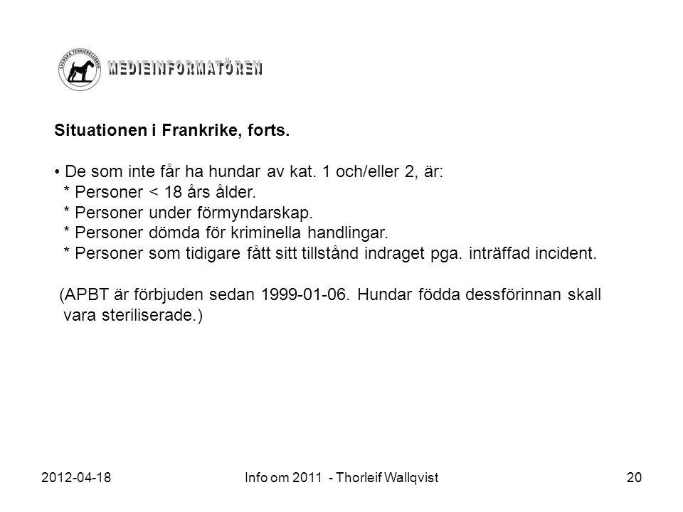 2012-04-18Info om 2011 - Thorleif Wallqvist20 Situationen i Frankrike, forts. De som inte får ha hundar av kat. 1 och/eller 2, är: * Personer < 18 års