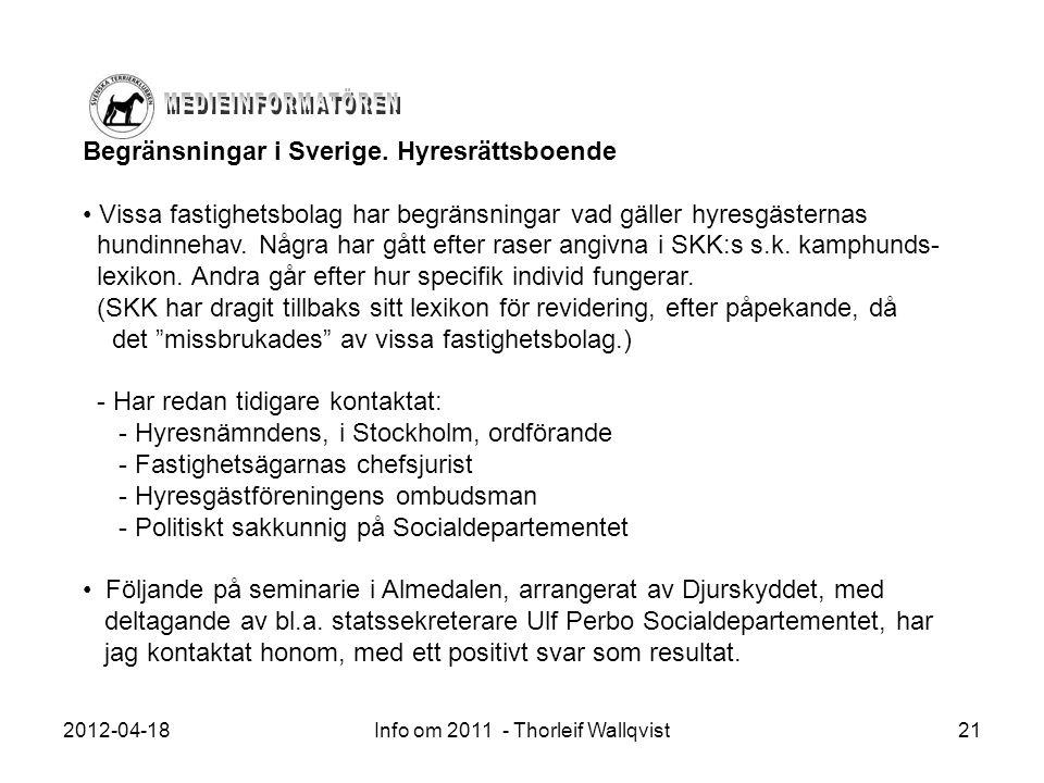 2012-04-18Info om 2011 - Thorleif Wallqvist21 Begränsningar i Sverige. Hyresrättsboende Vissa fastighetsbolag har begränsningar vad gäller hyresgäster