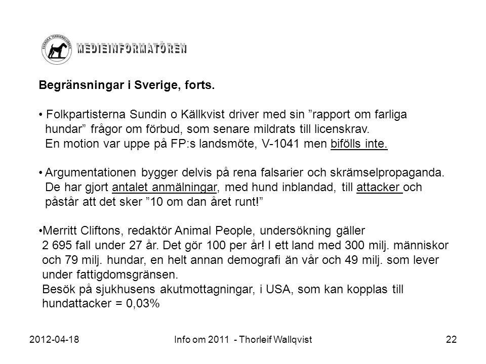 """2012-04-18Info om 2011 - Thorleif Wallqvist22 Begränsningar i Sverige, forts. Folkpartisterna Sundin o Källkvist driver med sin """"rapport om farliga hu"""