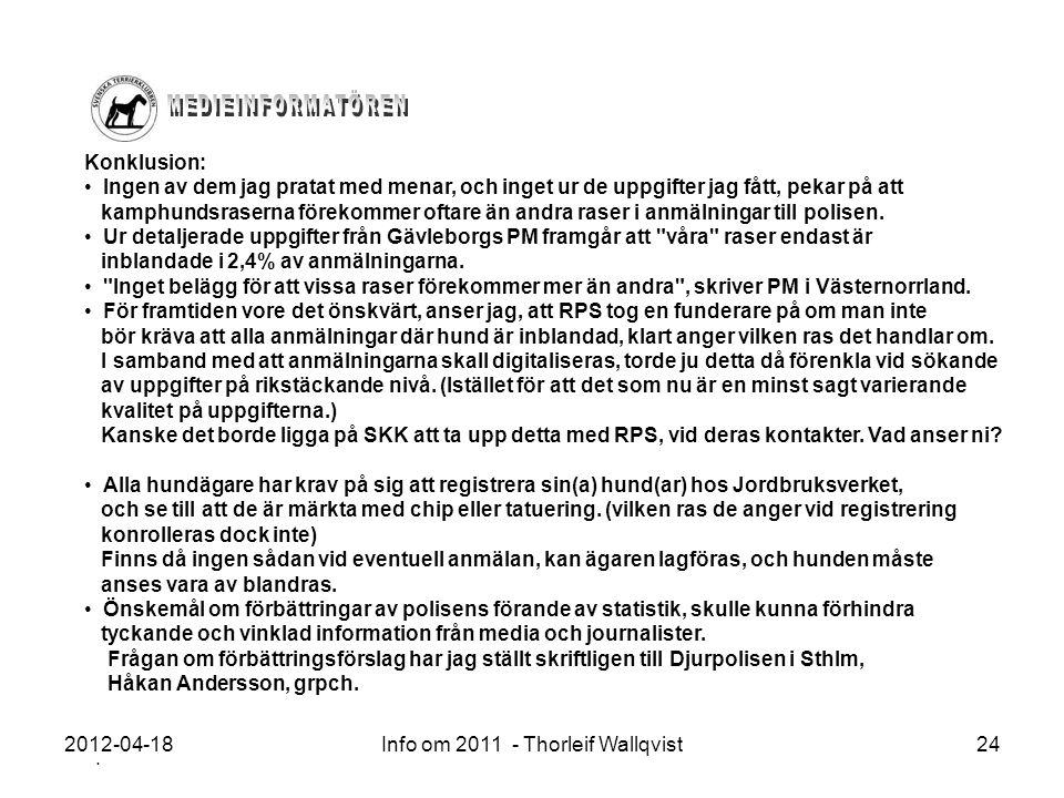 2012-04-18Info om 2011 - Thorleif Wallqvist24 Konklusion: Ingen av dem jag pratat med menar, och inget ur de uppgifter jag fått, pekar på att kamphund