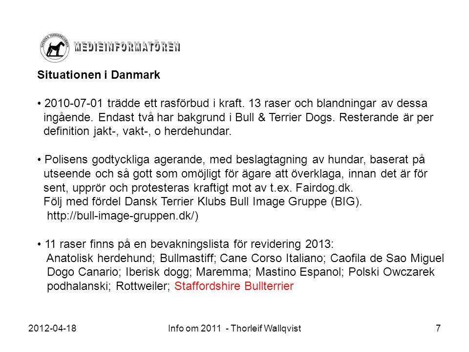 2012-04-18Info om 2011 - Thorleif Wallqvist7 Situationen i Danmark 2010-07-01 trädde ett rasförbud i kraft. 13 raser och blandningar av dessa ingående
