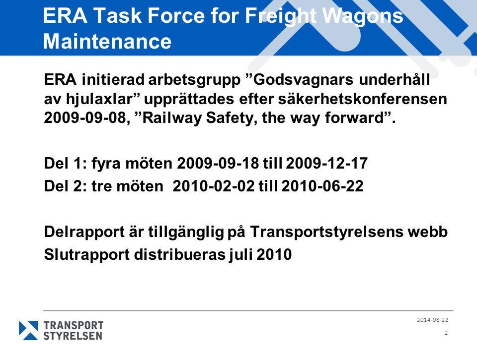 ERA Task Force for Freight Wagons Maintenance ERA initierad arbetsgrupp Godsvagnars underhåll av hjulaxlar upprättades efter säkerhetskonferensen 2009-09-08, Railway Safety, the way forward .