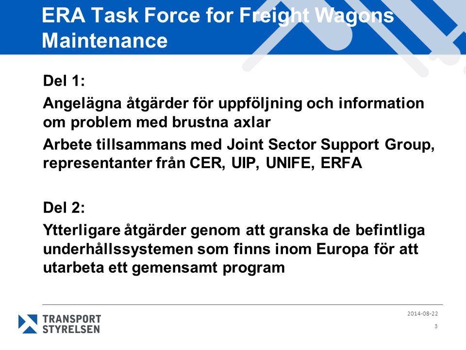 ERA Task Force for Freight Wagons Maintenance Del 1: Angelägna åtgärder för uppföljning och information om problem med brustna axlar Arbete tillsammans med Joint Sector Support Group, representanter från CER, UIP, UNIFE, ERFA Del 2: Ytterligare åtgärder genom att granska de befintliga underhållssystemen som finns inom Europa för att utarbeta ett gemensamt program 2014-08-22 3