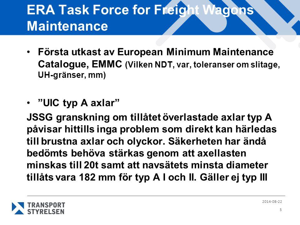 ERA Task Force for Freight Wagons Maintenance Första utkast av European Minimum Maintenance Catalogue, EMMC (Vilken NDT, var, toleranser om slitage, UH-gränser, mm) UIC typ A axlar JSSG granskning om tillåtet överlastade axlar typ A påvisar hittills inga problem som direkt kan härledas till brustna axlar och olyckor.
