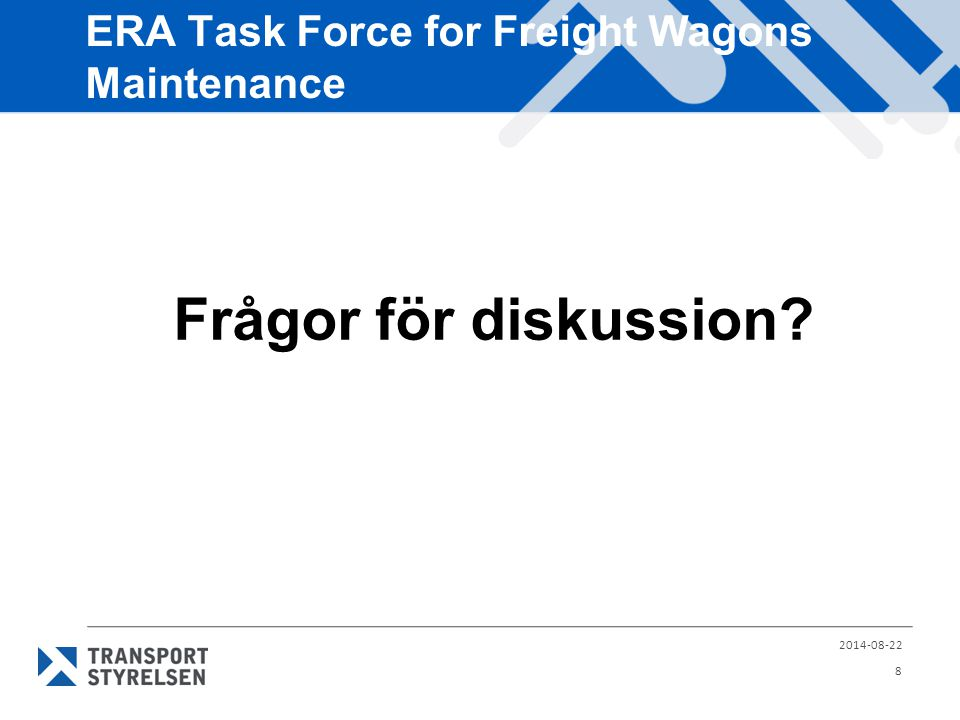 ERA Task Force for Freight Wagons Maintenance Frågor för diskussion? 2014-08-22 8