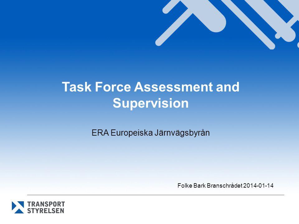 Task Force Assessment and Supervision ERA Europeiska Järnvägsbyrån Folke Bark Branschrådet 2014-01-14