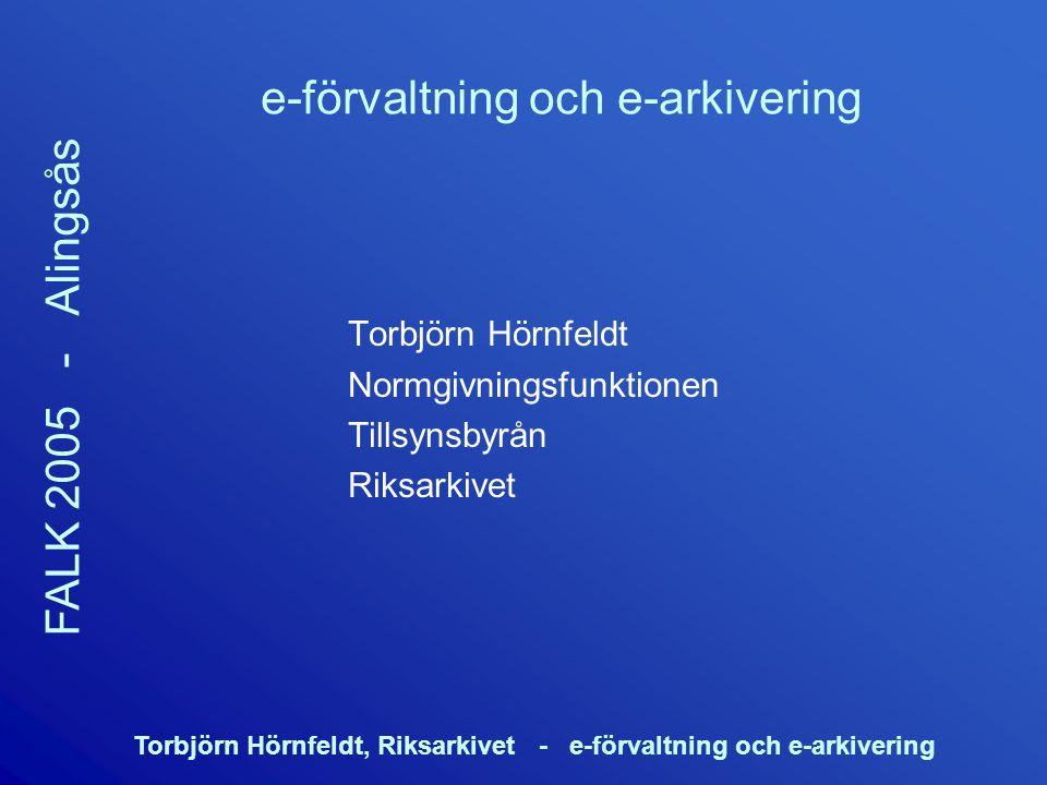 Torbjörn Hörnfeldt, Riksarkivet - e-förvaltning och e-arkivering FALK 2005 - Alingsås e-förvaltning och e-arkivering Torbjörn Hörnfeldt Normgivningsfu
