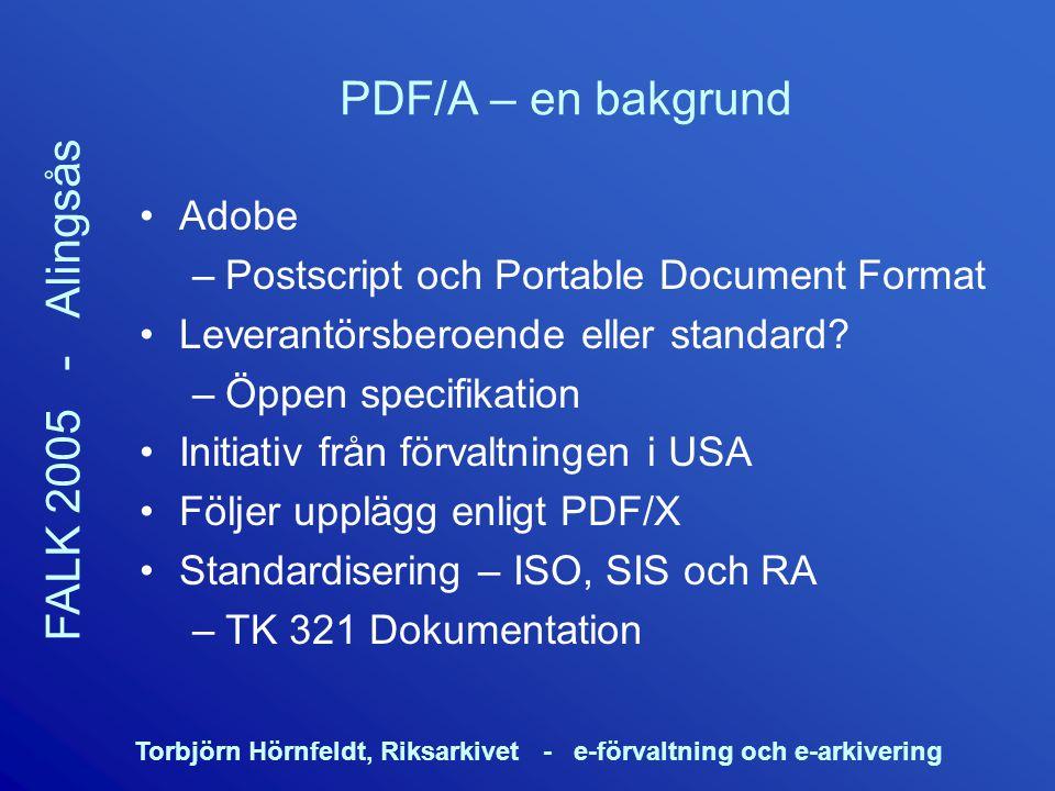 Torbjörn Hörnfeldt, Riksarkivet - e-förvaltning och e-arkivering FALK 2005 - Alingsås PDF/A – en bakgrund Adobe –Postscript och Portable Document Form