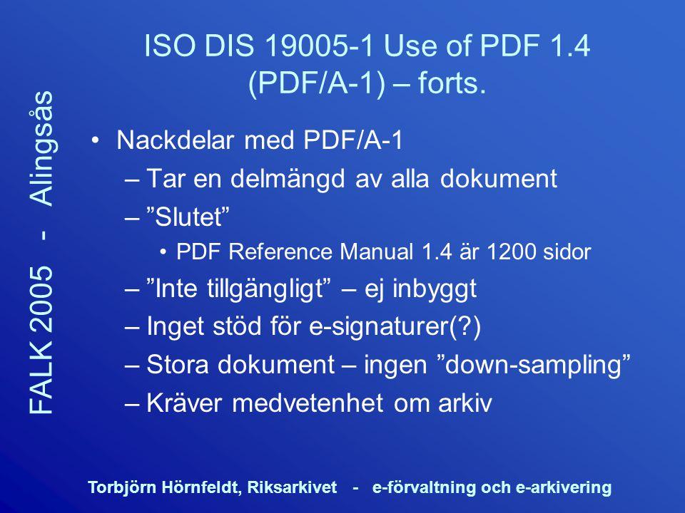 Torbjörn Hörnfeldt, Riksarkivet - e-förvaltning och e-arkivering FALK 2005 - Alingsås ISO DIS 19005-1 Use of PDF 1.4 (PDF/A-1) – forts. Nackdelar med