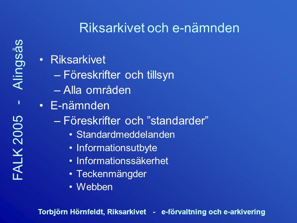 Torbjörn Hörnfeldt, Riksarkivet - e-förvaltning och e-arkivering FALK 2005 - Alingsås Riksarkivet och e-nämnden Riksarkivet –Föreskrifter och tillsyn