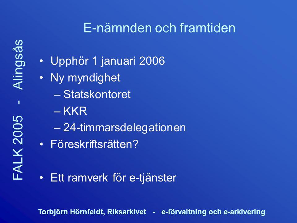 Torbjörn Hörnfeldt, Riksarkivet - e-förvaltning och e-arkivering FALK 2005 - Alingsås E-nämnden och framtiden Upphör 1 januari 2006 Ny myndighet –Stat