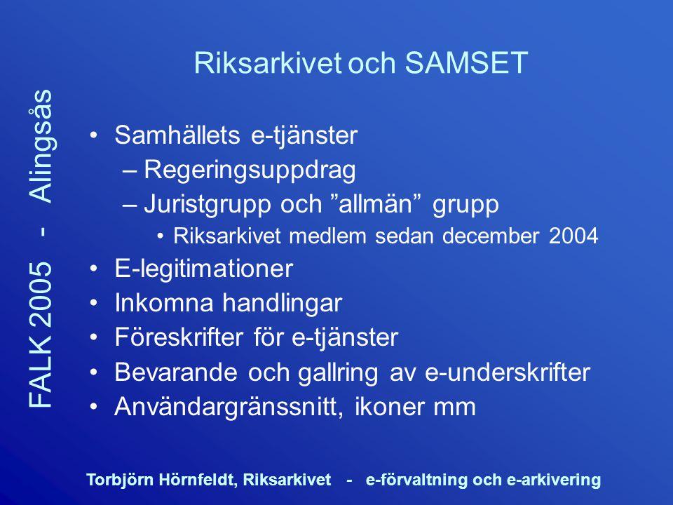 Torbjörn Hörnfeldt, Riksarkivet - e-förvaltning och e-arkivering FALK 2005 - Alingsås Riksarkivet och SAMSET Samhällets e-tjänster –Regeringsuppdrag –