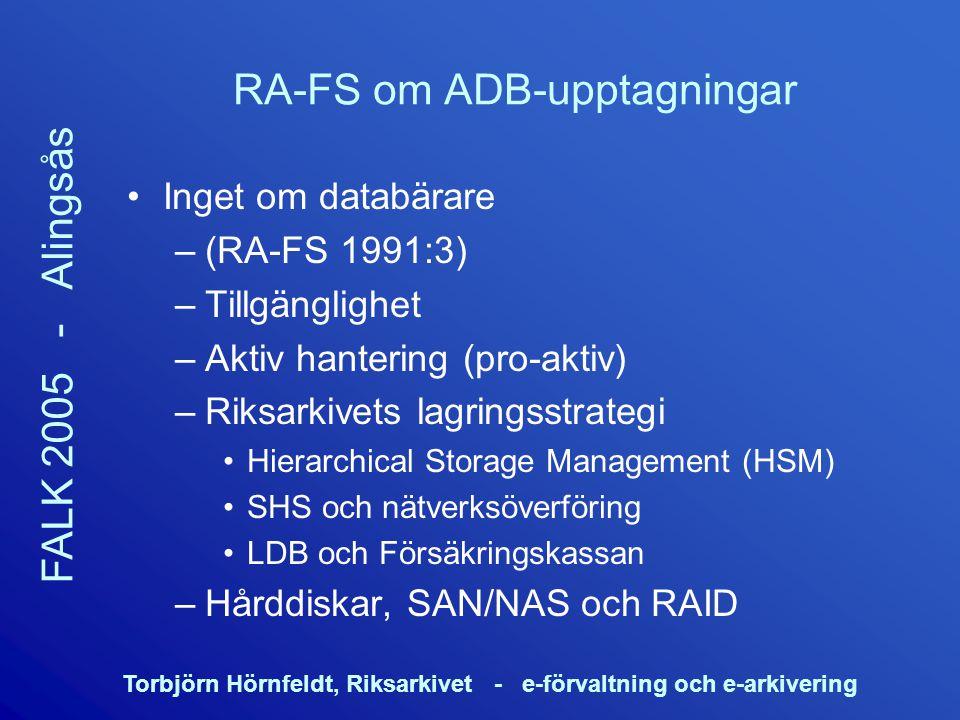 Torbjörn Hörnfeldt, Riksarkivet - e-förvaltning och e-arkivering FALK 2005 - Alingsås RA-FS om ADB-upptagningar Inget om databärare –(RA-FS 1991:3) –T