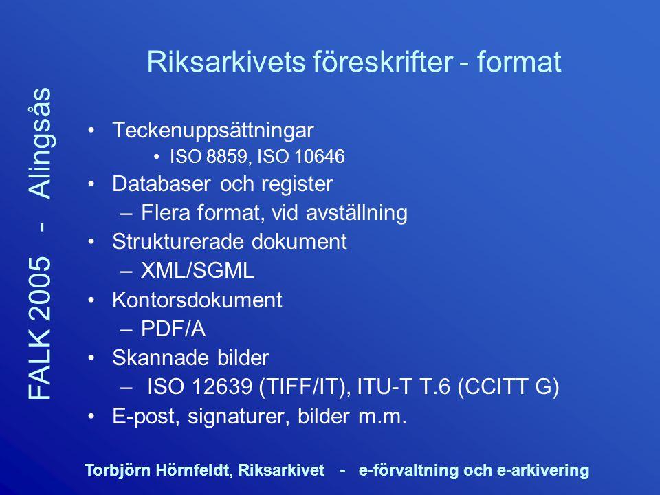 Torbjörn Hörnfeldt, Riksarkivet - e-förvaltning och e-arkivering FALK 2005 - Alingsås Riksarkivets föreskrifter - format Teckenuppsättningar ISO 8859,