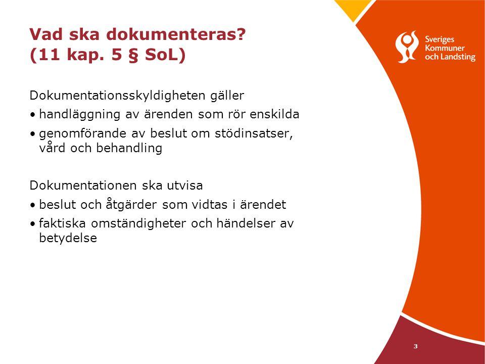 3 Vad ska dokumenteras? (11 kap. 5 § SoL) Dokumentationsskyldigheten gäller handläggning av ärenden som rör enskilda genomförande av beslut om stödins