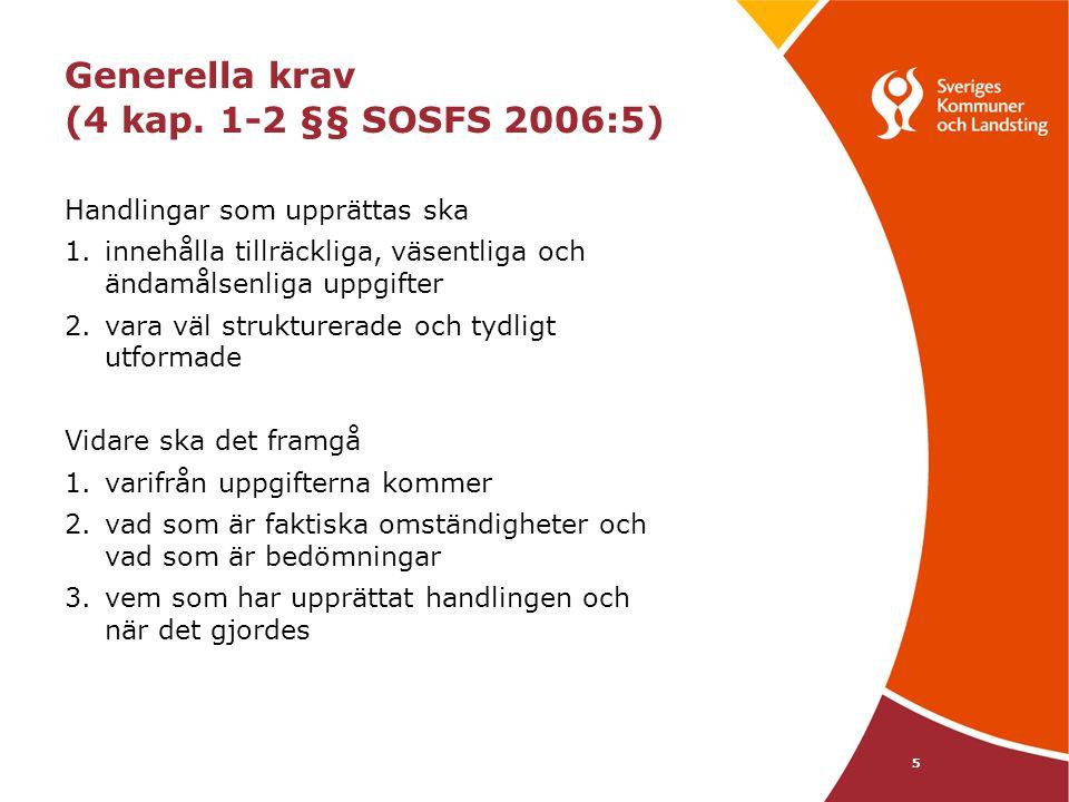 5 Generella krav (4 kap. 1-2 §§ SOSFS 2006:5) Handlingar som upprättas ska 1.innehålla tillräckliga, väsentliga och ändamålsenliga uppgifter 2.vara vä
