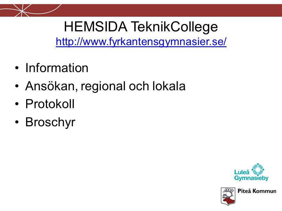 HEMSIDA TeknikCollege http://www.fyrkantensgymnasier.se/ http://www.fyrkantensgymnasier.se/ Information Ansökan, regional och lokala Protokoll Broschy