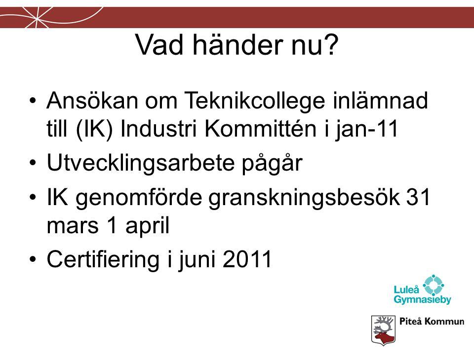 Vad händer nu? Ansökan om Teknikcollege inlämnad till (IK) Industri Kommittén i jan-11 Utvecklingsarbete pågår IK genomförde granskningsbesök 31 mars