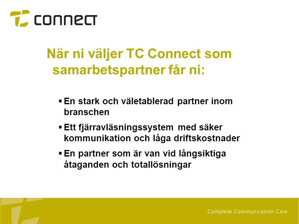 När ni väljer TC Connect som samarbetspartner får ni:  En stark och väletablerad partner inom branschen  Ett fjärravläsningssystem med säker kommuni