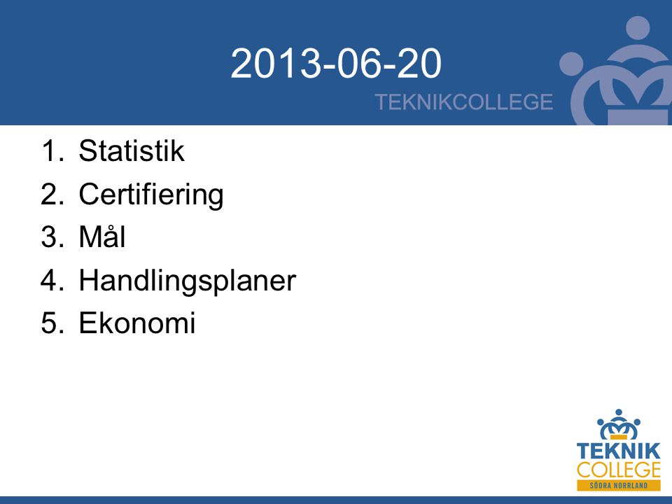 2013-06-20 1.Statistik 2.Certifiering 3.Mål 4.Handlingsplaner 5.Ekonomi