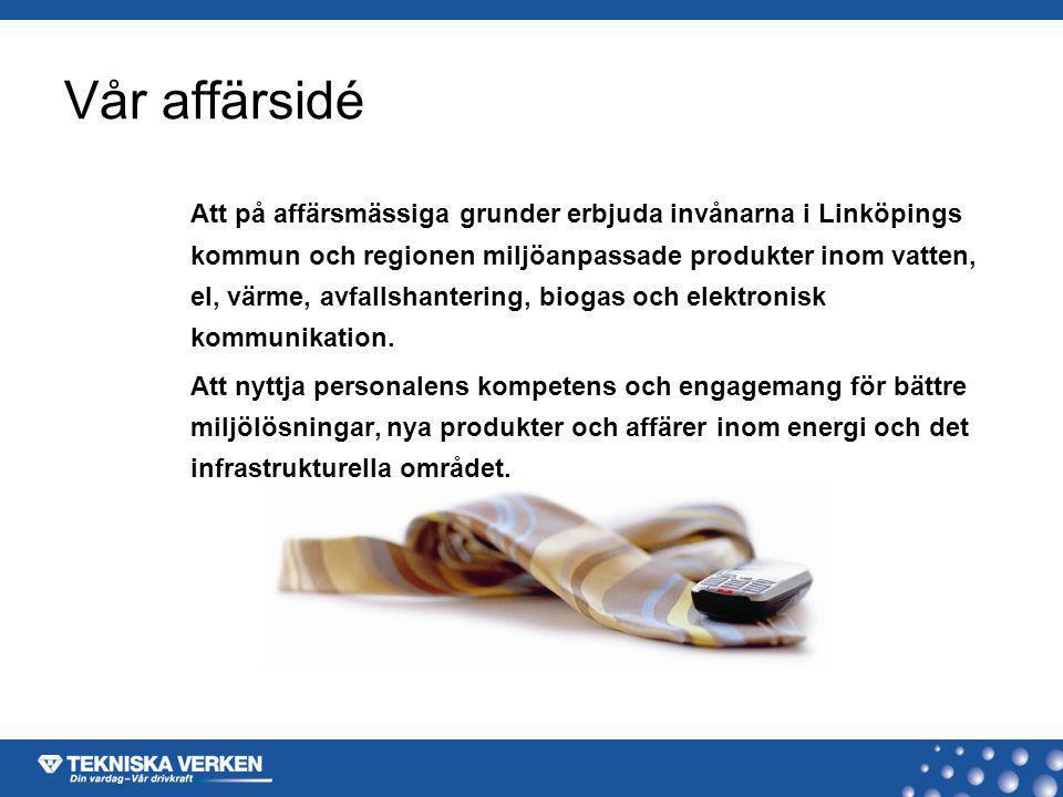Vår affärsidé Att på affärsmässiga grunder erbjuda invånarna i Linköpings kommun och regionen miljöanpassade produkter inom vatten, el, värme, avfalls