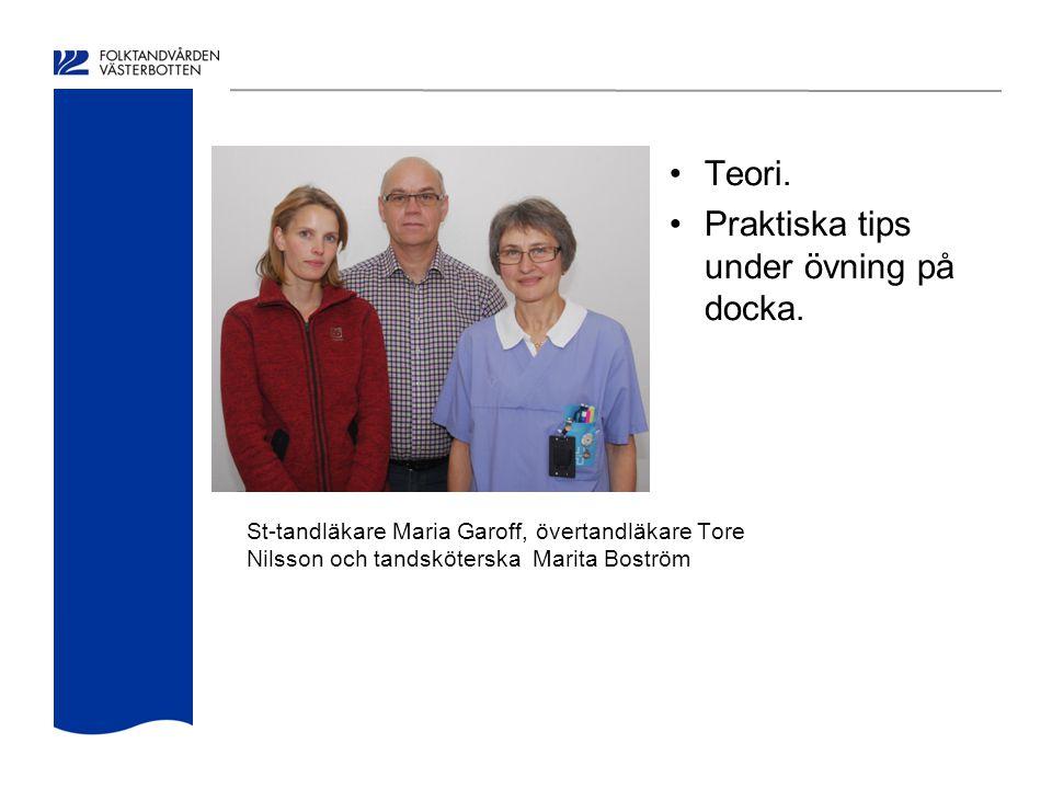 St-tandläkare Maria Garoff, övertandläkare Tore Nilsson och tandsköterska Marita Boström Teori. Praktiska tips under övning på docka.