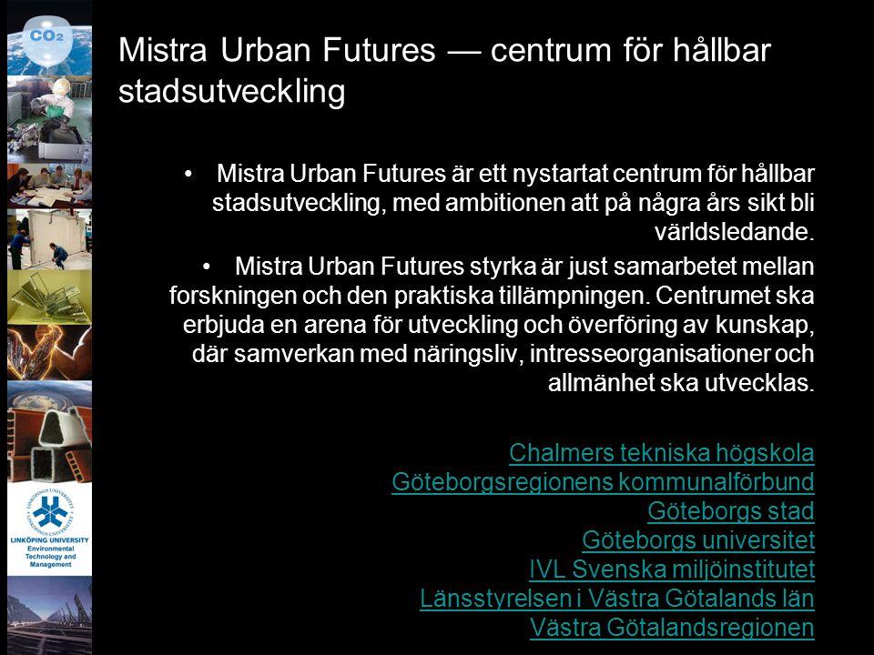 Mistra Urban Futures — centrum för hållbar stadsutveckling Mistra Urban Futures är ett nystartat centrum för hållbar stadsutveckling, med ambitionen a