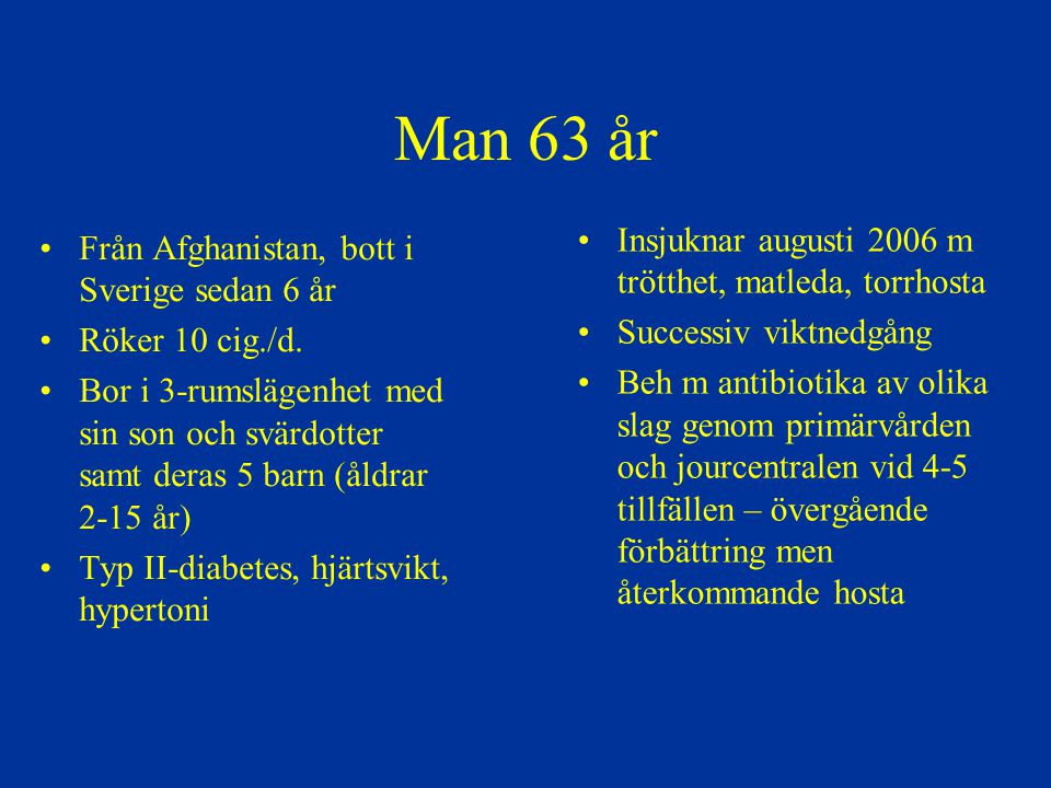 Man 63 år Från Afghanistan, bott i Sverige sedan 6 år Röker 10 cig./d. Bor i 3-rumslägenhet med sin son och svärdotter samt deras 5 barn (åldrar 2-15