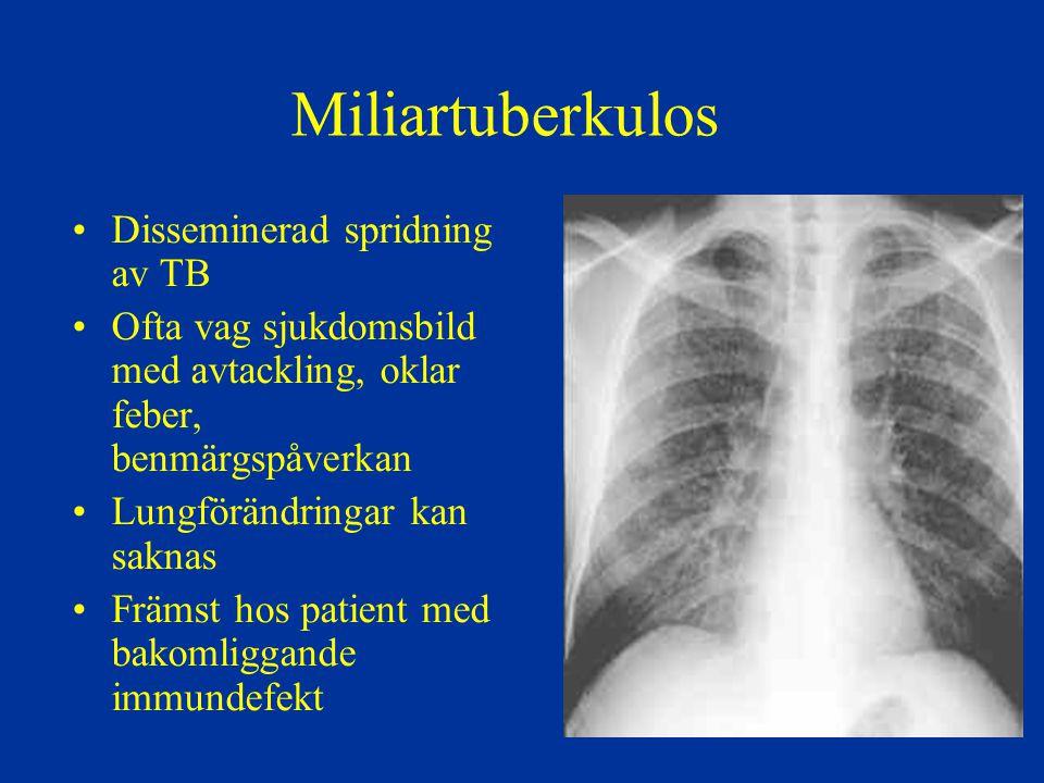 Miliartuberkulos Disseminerad spridning av TB Ofta vag sjukdomsbild med avtackling, oklar feber, benmärgspåverkan Lungförändringar kan saknas Främst h