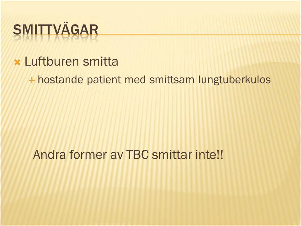  Luftburen smitta  hostande patient med smittsam lungtuberkulos Andra former av TBC smittar inte!!