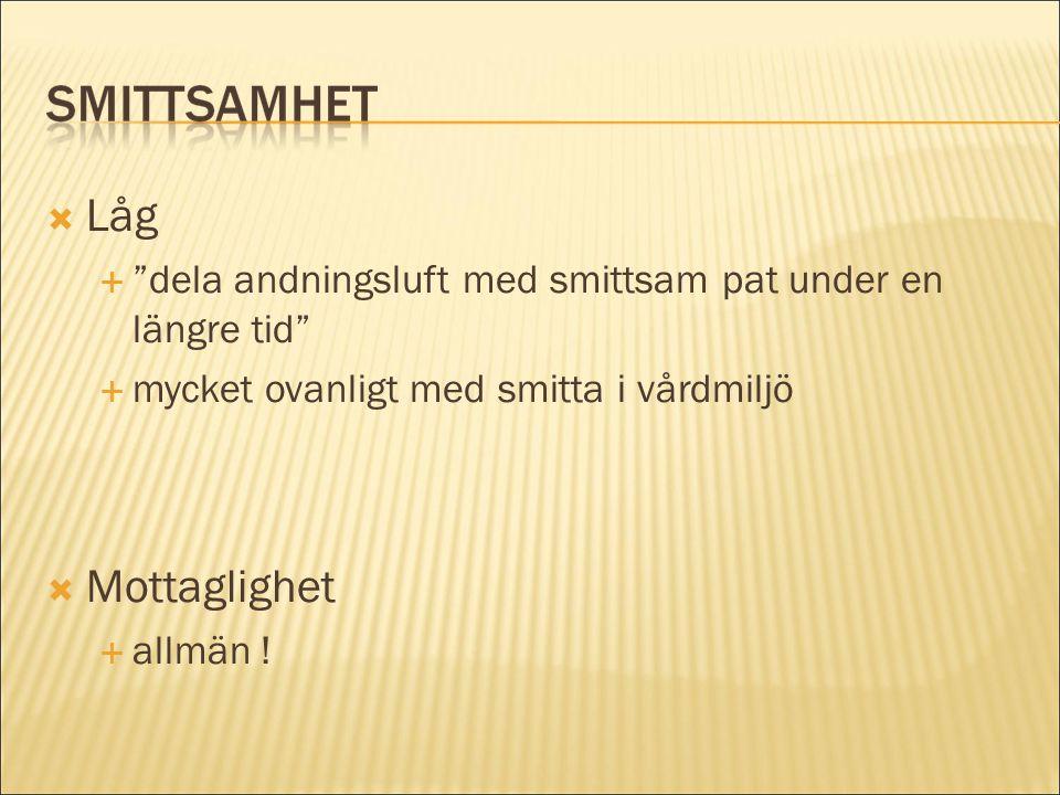 """ Låg  """"dela andningsluft med smittsam pat under en längre tid""""  mycket ovanligt med smitta i vårdmiljö  Mottaglighet  allmän !"""