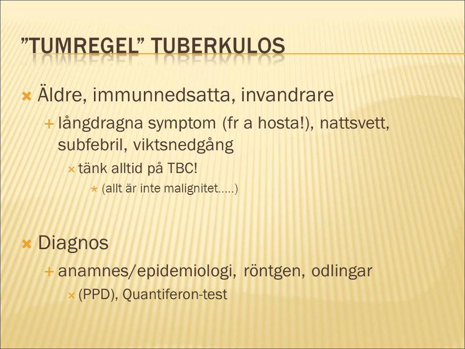  Äldre, immunnedsatta, invandrare  långdragna symptom (fr a hosta!), nattsvett, subfebril, viktsnedgång  tänk alltid på TBC!  (allt är inte malign