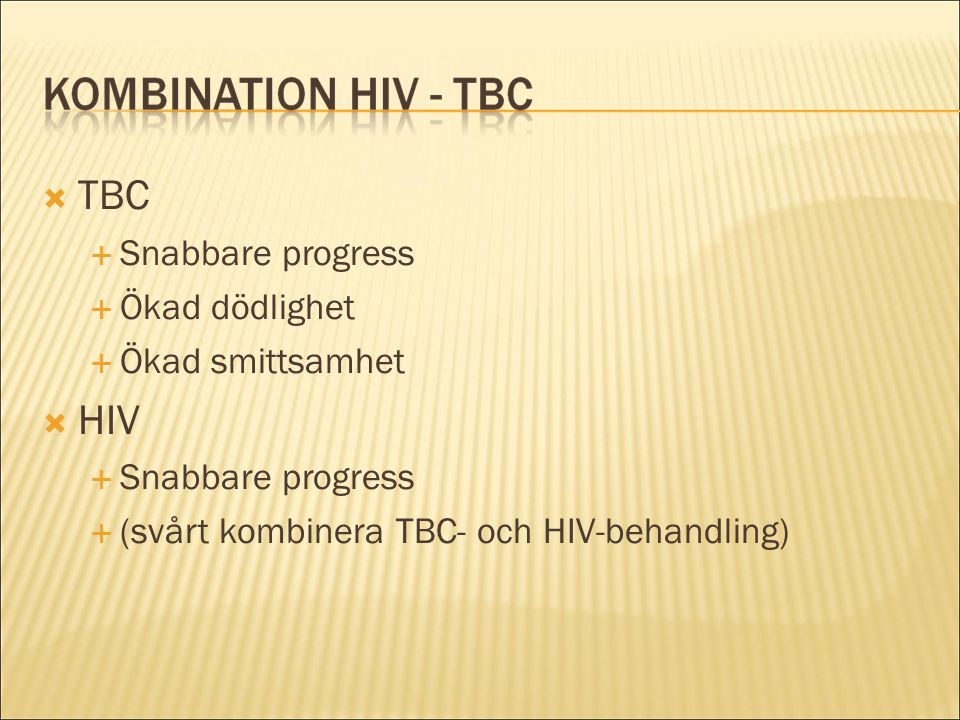  TBC  Snabbare progress  Ökad dödlighet  Ökad smittsamhet  HIV  Snabbare progress  (svårt kombinera TBC- och HIV-behandling)