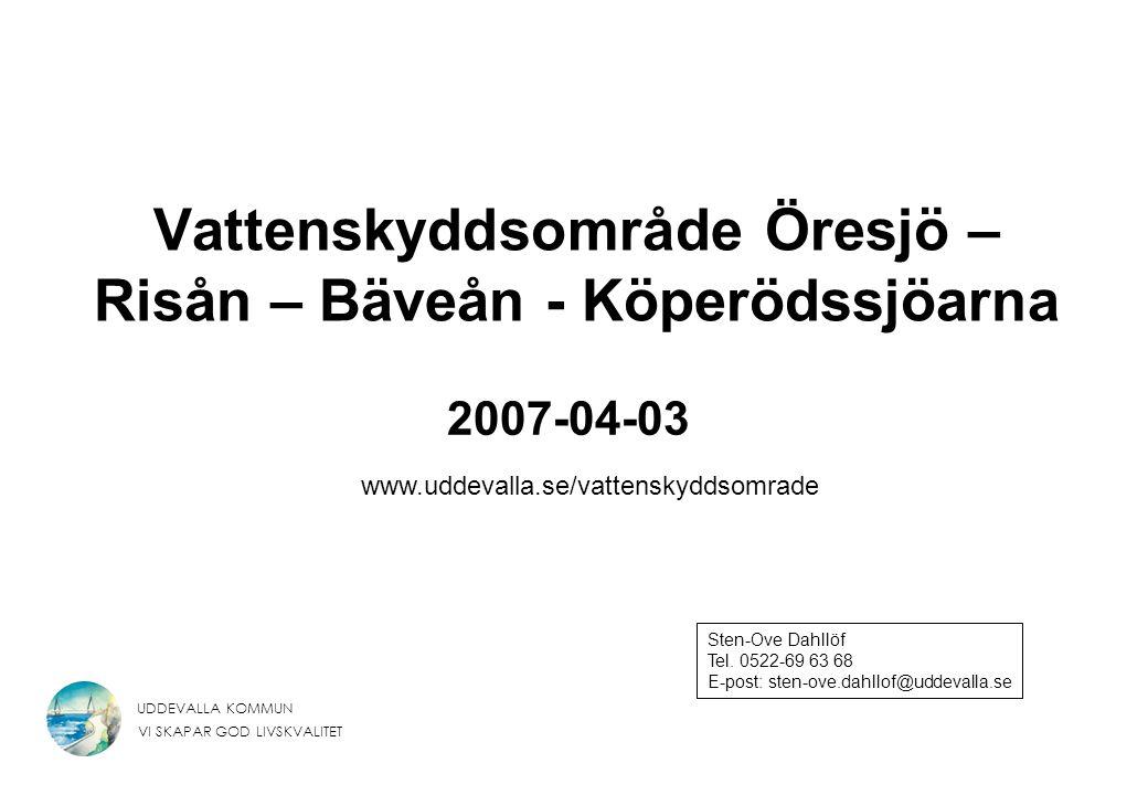 UDDEVALLA KOMMUN VI SKAPAR GOD LIVSKVALITET Vattenskyddsområde Öresjö – Risån – Bäveån - Köperödssjöarna 2007-04-03 Sten-Ove Dahllöf Tel. 0522-69 63 6
