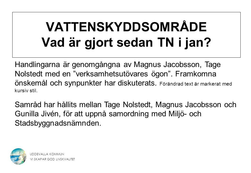 UDDEVALLA KOMMUN VI SKAPAR GOD LIVSKVALITET VATTENSKYDDSOMRÅDE Frågor/svar TN-MSBn 1.Utforma blanketter för samlade tillstånd och anmälningar inom vattenskyddsområde i enlighet med den modell som används för Göteborgs vattentäkt.