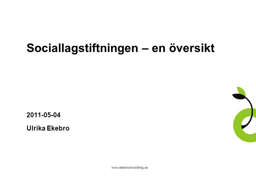 www.ekebroutveckling.se Sociallagstiftningen – en översikt 2011-05-04 Ulrika Ekebro