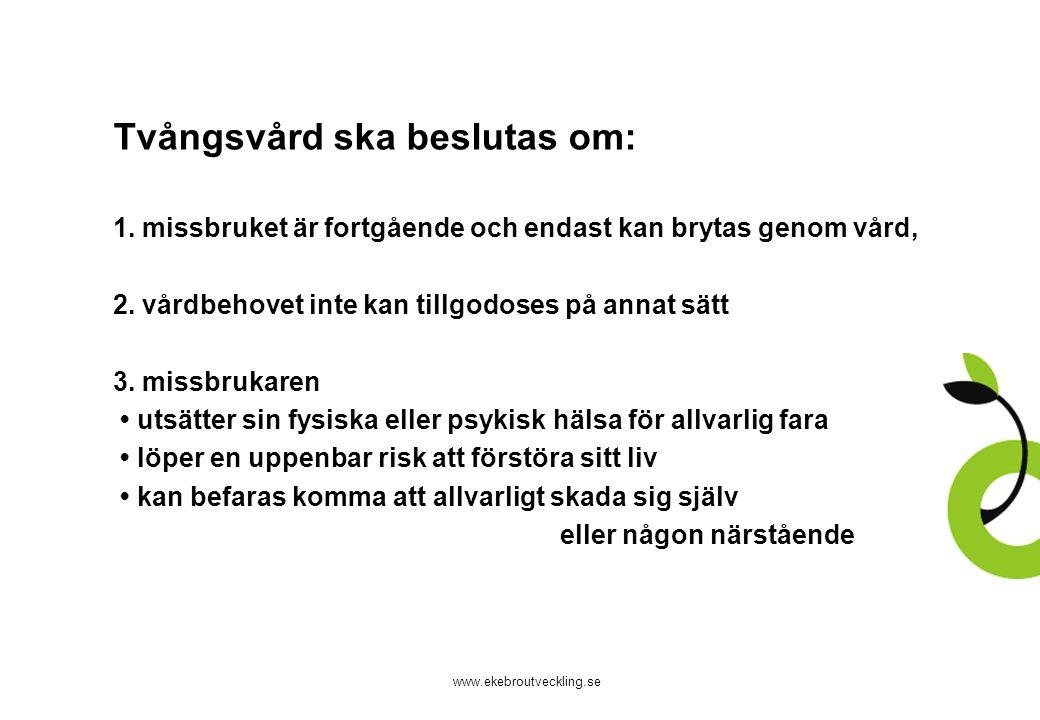 www.ekebroutveckling.se Tvångsvård ska beslutas om: 1. missbruket är fortgående och endast kan brytas genom vård, 2. vårdbehovet inte kan tillgodoses