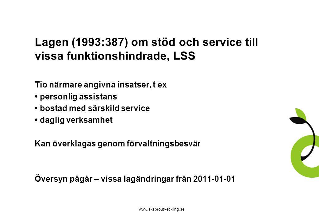 www.ekebroutveckling.se Lagen (1993:387) om stöd och service till vissa funktionshindrade, LSS Tio närmare angivna insatser, t ex personlig assistans