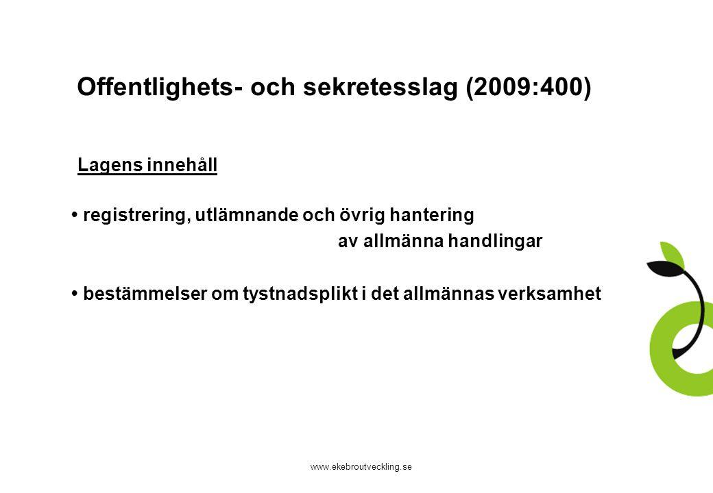 www.ekebroutveckling.se Offentlighets- och sekretesslag (2009:400) Lagens innehåll registrering, utlämnande och övrig hantering av allmänna handlingar bestämmelser om tystnadsplikt i det allmännas verksamhet