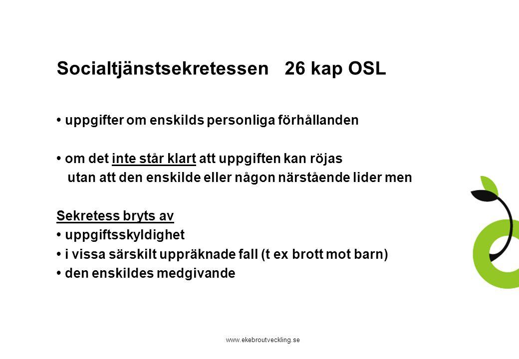 www.ekebroutveckling.se Socialtjänstsekretessen 26 kap OSL uppgifter om enskilds personliga förhållanden om det inte står klart att uppgiften kan röja