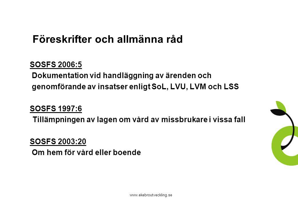 www.ekebroutveckling.se Föreskrifter och allmänna råd SOSFS 2006:5 Dokumentation vid handläggning av ärenden och genomförande av insatser enligt SoL,