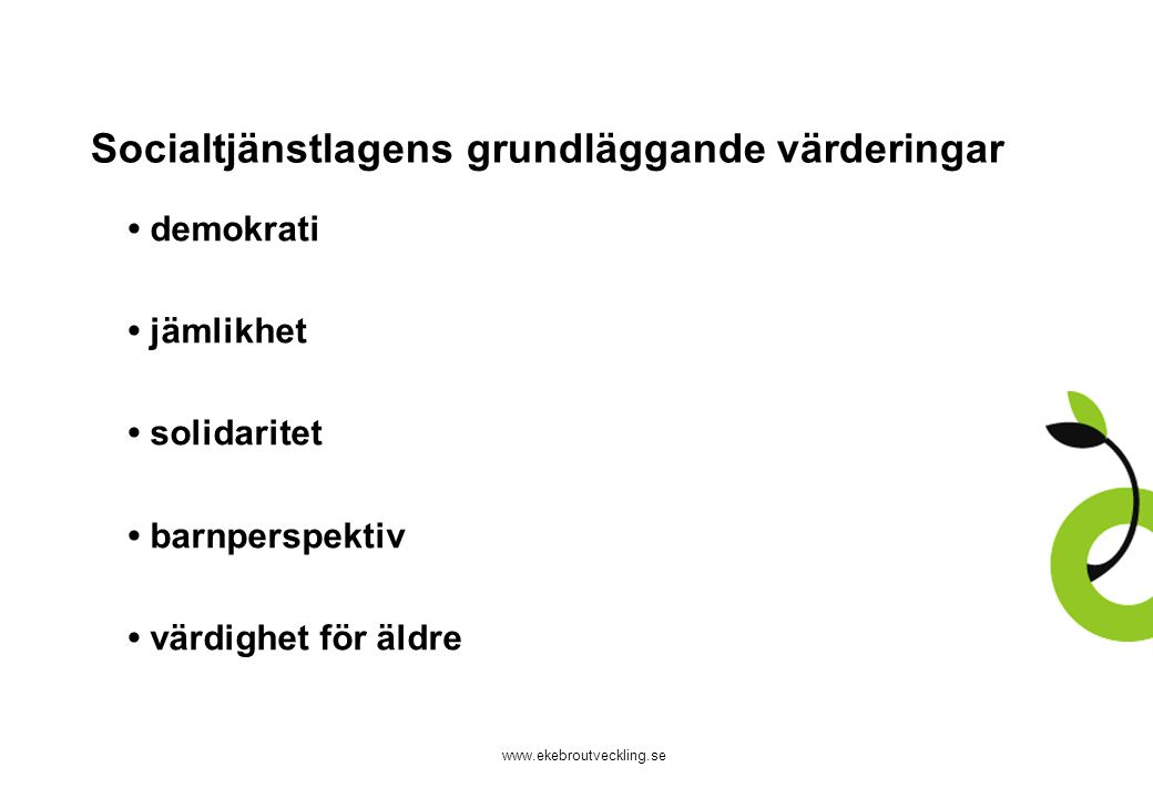 www.ekebroutveckling.se Socialtjänstlagens vägledande principer Frivillighet och självbestämmande Kontinuitetsprincipen Normalitetsprincipen Närhetsprincipen